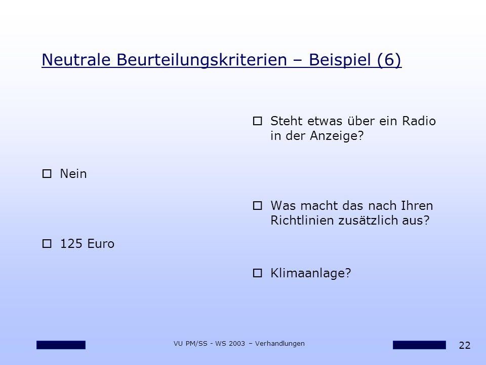 22 VU PM/SS - WS 2003 – Verhandlungen Neutrale Beurteilungskriterien – Beispiel (6) oNein o125 Euro oSteht etwas über ein Radio in der Anzeige? oWas m