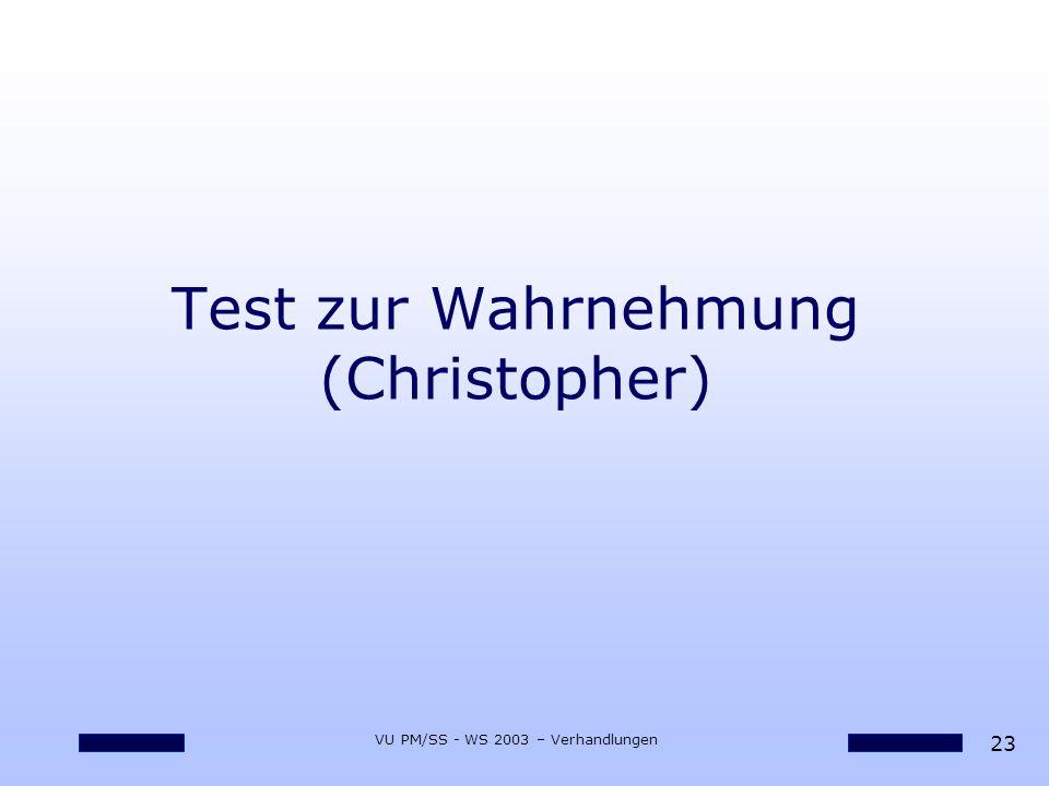 23 VU PM/SS - WS 2003 – Verhandlungen Test zur Wahrnehmung (Christopher)