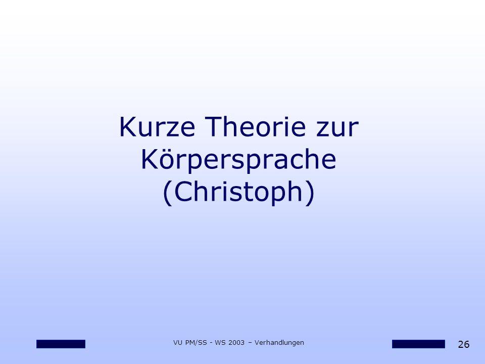 26 VU PM/SS - WS 2003 – Verhandlungen Kurze Theorie zur Körpersprache (Christoph)