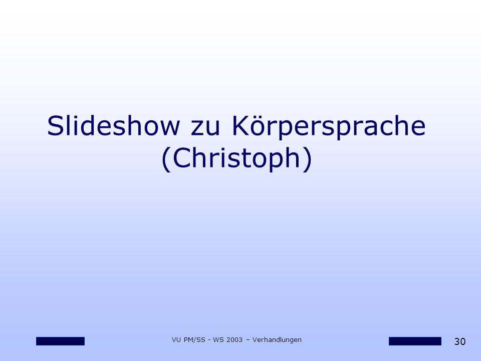 30 VU PM/SS - WS 2003 – Verhandlungen Slideshow zu Körpersprache (Christoph)