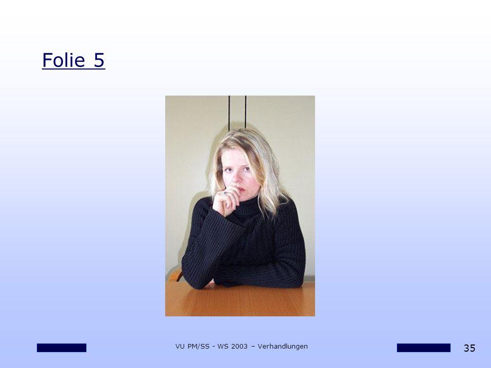 35 VU PM/SS - WS 2003 – Verhandlungen Folie 5