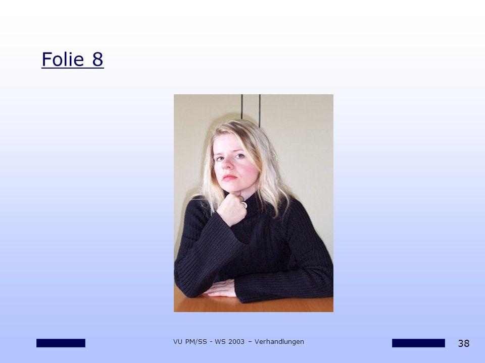 38 VU PM/SS - WS 2003 – Verhandlungen Folie 8