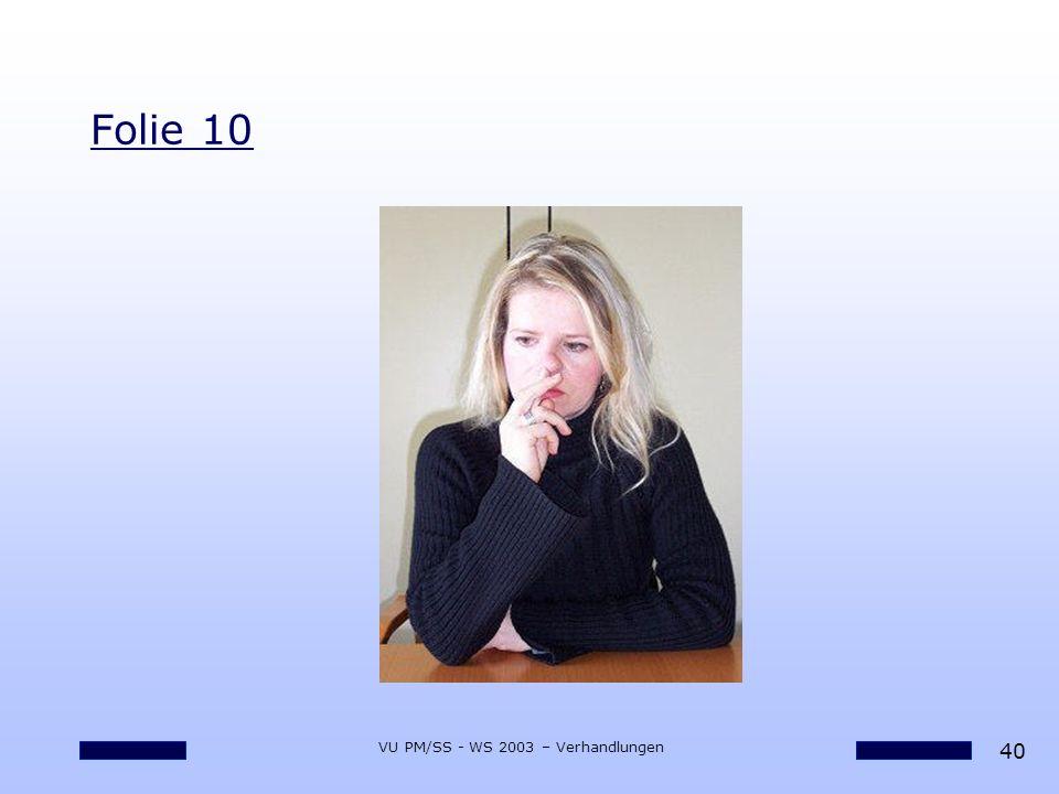 40 VU PM/SS - WS 2003 – Verhandlungen Folie 10
