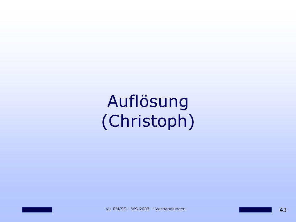 43 VU PM/SS - WS 2003 – Verhandlungen Auflösung (Christoph)