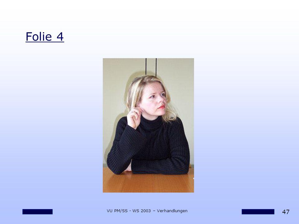 47 VU PM/SS - WS 2003 – Verhandlungen Folie 4