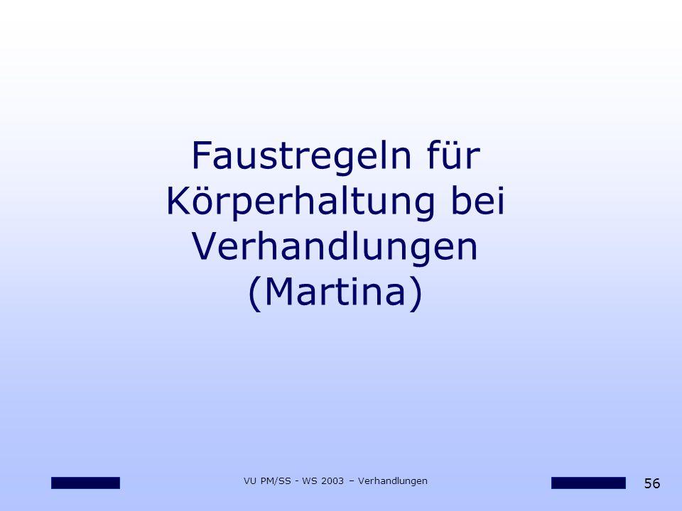 56 VU PM/SS - WS 2003 – Verhandlungen Faustregeln für Körperhaltung bei Verhandlungen (Martina)