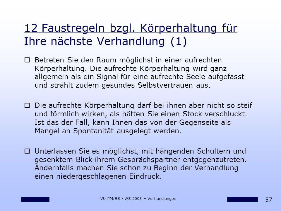 57 VU PM/SS - WS 2003 – Verhandlungen 12 Faustregeln bzgl. Körperhaltung für Ihre nächste Verhandlung (1) oBetreten Sie den Raum möglichst in einer au