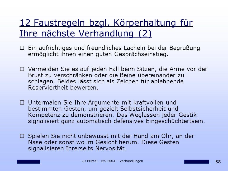 58 VU PM/SS - WS 2003 – Verhandlungen 12 Faustregeln bzgl. Körperhaltung für Ihre nächste Verhandlung (2) oEin aufrichtiges und freundliches Lächeln b