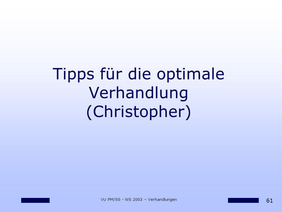 61 VU PM/SS - WS 2003 – Verhandlungen Tipps für die optimale Verhandlung (Christopher)