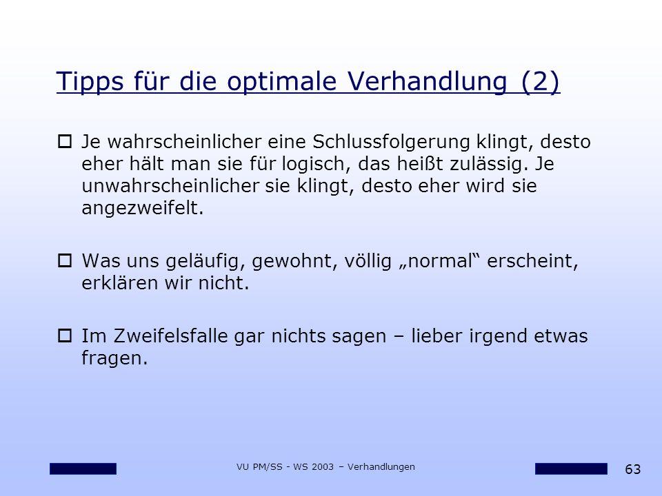63 VU PM/SS - WS 2003 – Verhandlungen Tipps für die optimale Verhandlung (2) oJe wahrscheinlicher eine Schlussfolgerung klingt, desto eher hält man si
