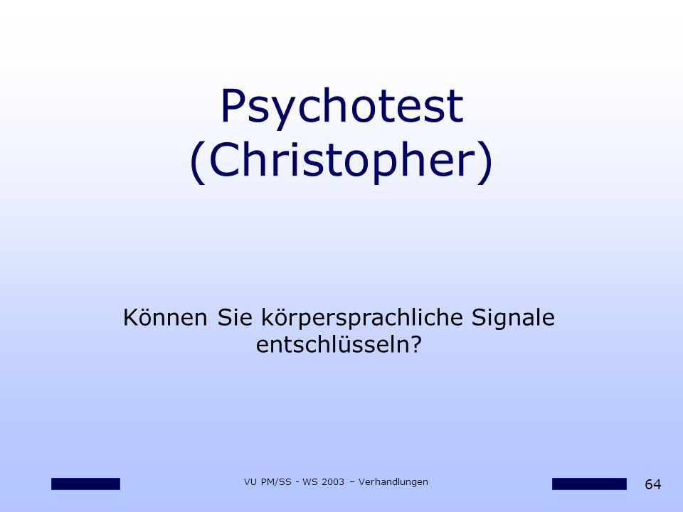 64 VU PM/SS - WS 2003 – Verhandlungen Psychotest (Christopher) Können Sie körpersprachliche Signale entschlüsseln?
