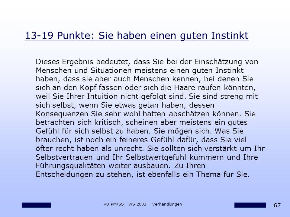 67 VU PM/SS - WS 2003 – Verhandlungen 13-19 Punkte: Sie haben einen guten Instinkt Dieses Ergebnis bedeutet, dass Sie bei der Einschätzung von Mensche