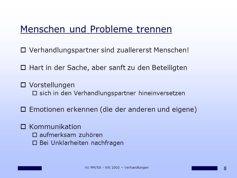 8 VU PM/SS - WS 2003 – Verhandlungen Menschen und Probleme trennen oVerhandlungspartner sind zuallererst Menschen! oHart in der Sache, aber sanft zu d