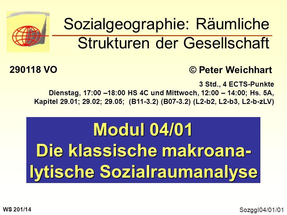 SozggI04/01/01 Modul 04/01 Die klassische makroana- lytische Sozialraumanalyse Sozialgeographie: Räumliche Strukturen der Gesellschaft © Peter Weichha