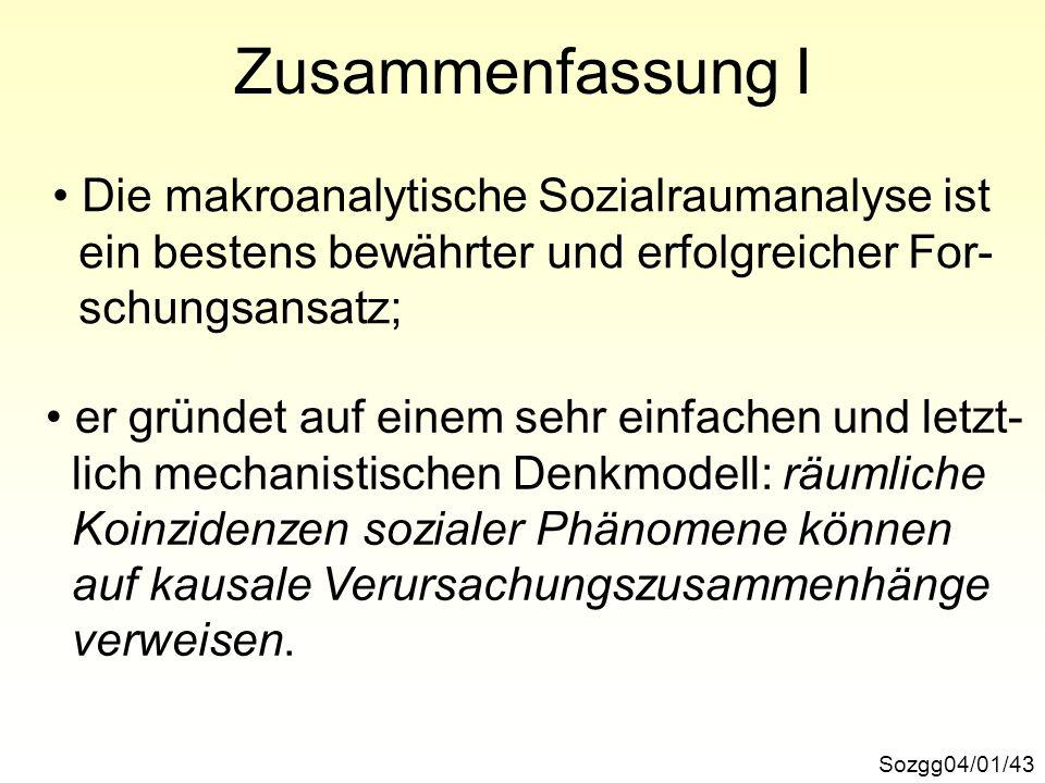 Zusammenfassung I Sozgg04/01/43 Die makroanalytische Sozialraumanalyse ist ein bestens bewährter und erfolgreicher For- schungsansatz; er gründet auf