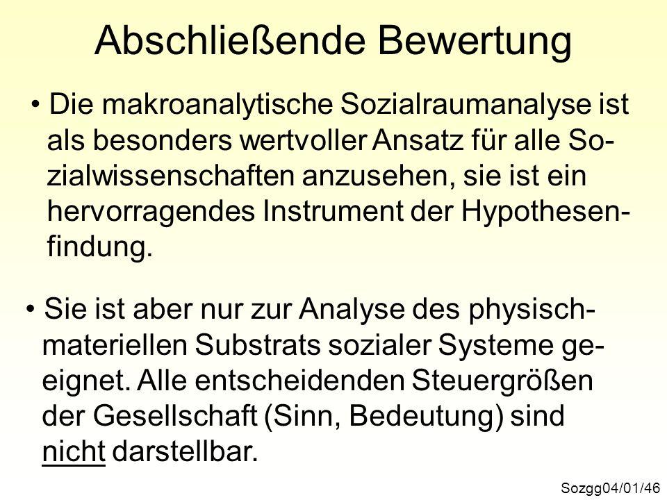 Abschließende Bewertung Sozgg04/01/46 Die makroanalytische Sozialraumanalyse ist als besonders wertvoller Ansatz für alle So- zialwissenschaften anzus