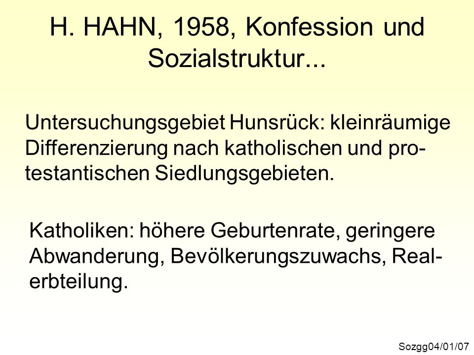 H. HAHN, 1958, Konfession und Sozialstruktur... Sozgg04/01/07 Untersuchungsgebiet Hunsrück: kleinräumige Differenzierung nach katholischen und pro- te
