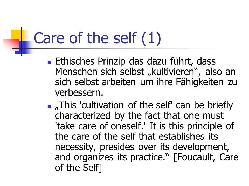 Care of the self (1) Ethisches Prinzip das dazu führt, dass Menschen sich selbst kultivieren, also an sich selbst arbeiten um ihre Fähigkeiten zu verb