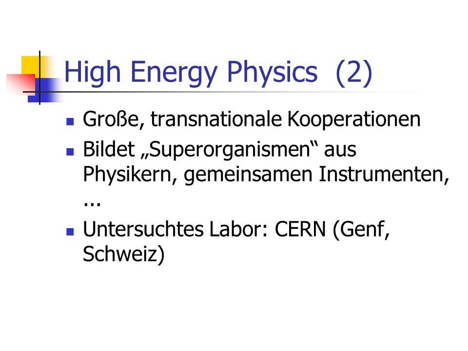High Energy Physics (2) Große, transnationale Kooperationen Bildet Superorganismen aus Physikern, gemeinsamen Instrumenten,... Untersuchtes Labor: CER