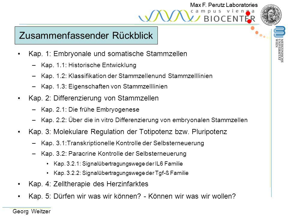 Max F. Perutz Laboratories Georg Weitzer Zusammenfassender Rückblick Kap. 1: Embryonale und somatische Stammzellen –Kap. 1.1: Historische Entwicklung
