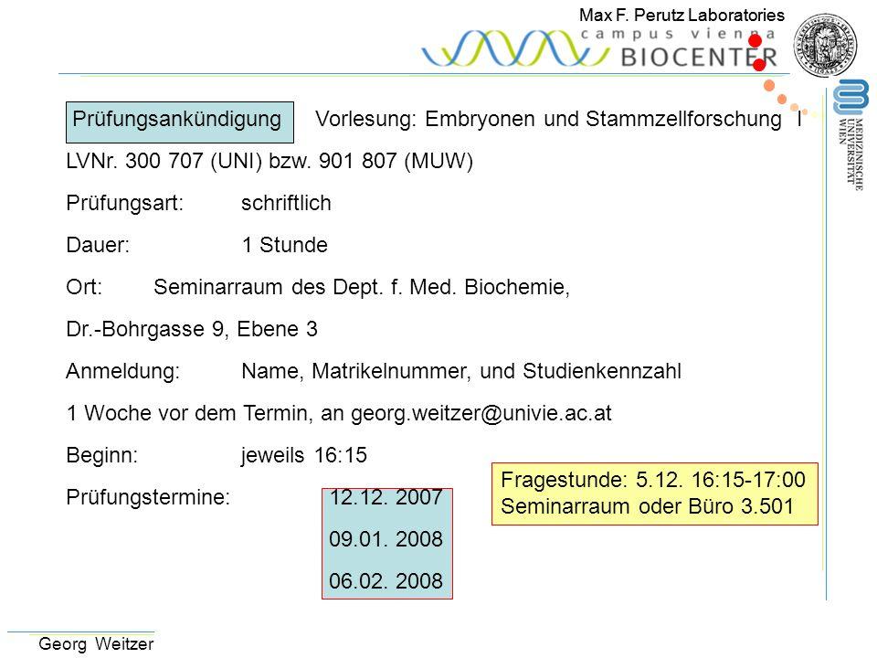 Max F. Perutz Laboratories Georg Weitzer Prüfungsankündigung Vorlesung: Embryonen und Stammzellforschung I LVNr. 300 707 (UNI) bzw. 901 807 (MUW) Prüf