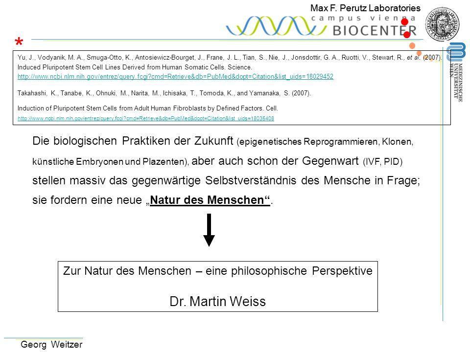 Max F. Perutz Laboratories Georg Weitzer Die biologischen Praktiken der Zukunft (epigenetisches Reprogrammieren, Klonen, künstliche Embryonen und Plaz