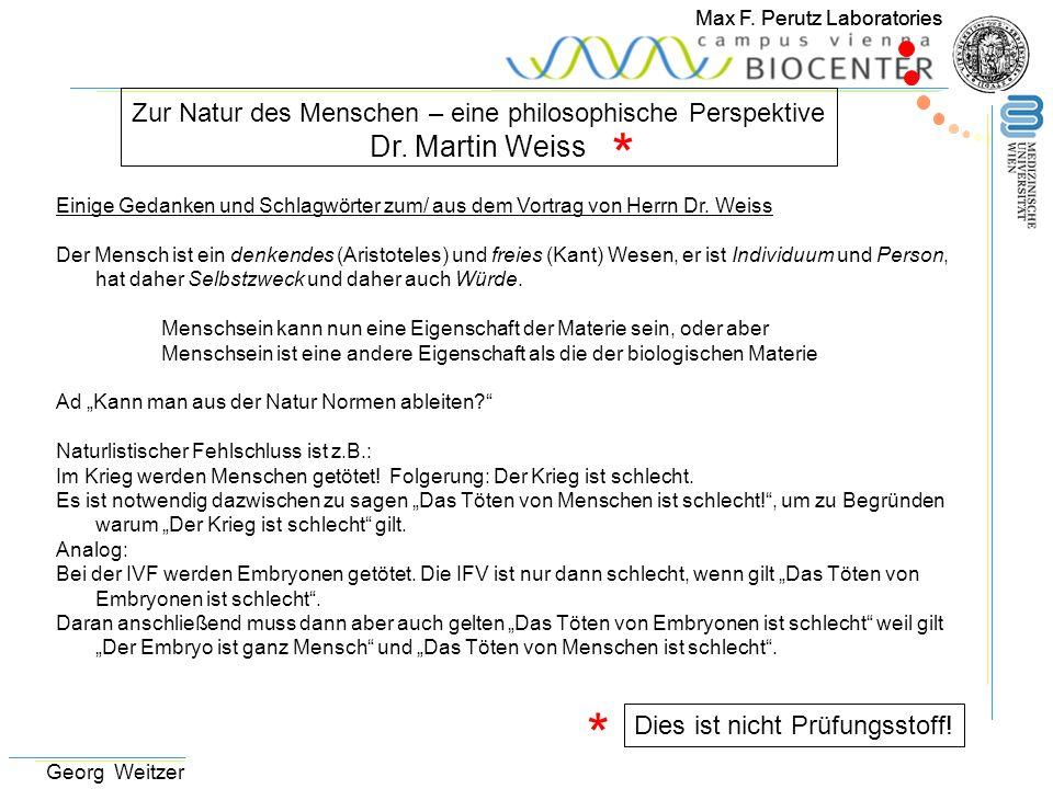 Max F. Perutz Laboratories Georg Weitzer Zur Natur des Menschen – eine philosophische Perspektive Dr. Martin Weiss * * Dies ist nicht Prüfungsstoff! E