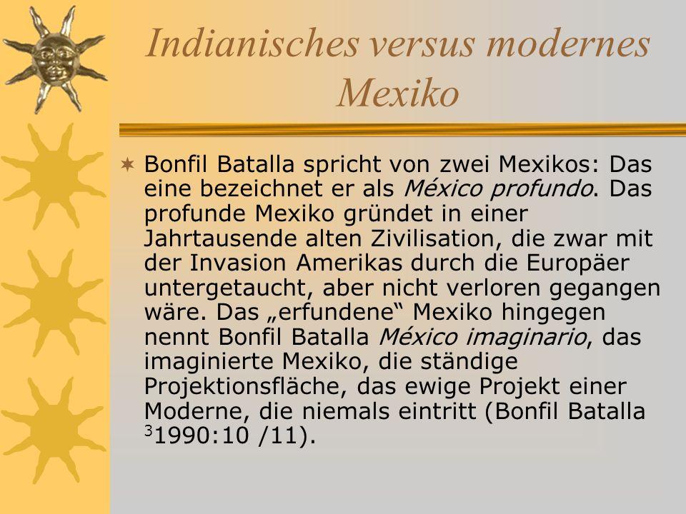 Indianisches versus modernes Mexiko Bonfil Batalla spricht von zwei Mexikos: Das eine bezeichnet er als México profundo.