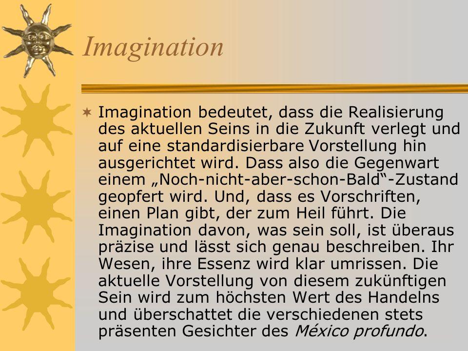 Imagination Imagination bedeutet, dass die Realisierung des aktuellen Seins in die Zukunft verlegt und auf eine standardisierbare Vorstellung hin ausgerichtet wird.