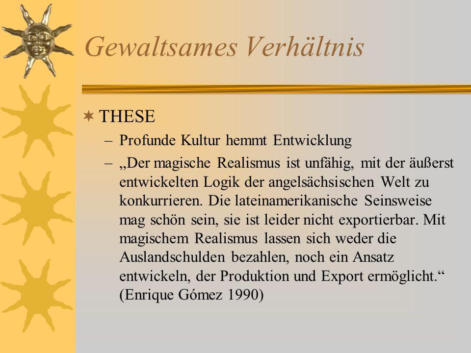 Gewaltsames Verhältnis THESE –Profunde Kultur hemmt Entwicklung –Der magische Realismus ist unfähig, mit der äußerst entwickelten Logik der angelsächsischen Welt zu konkurrieren.