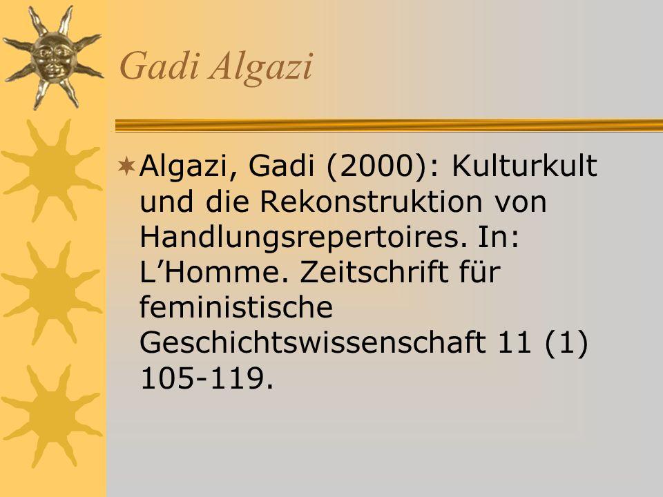 Gadi Algazi Algazi, Gadi (2000): Kulturkult und die Rekonstruktion von Handlungsrepertoires.