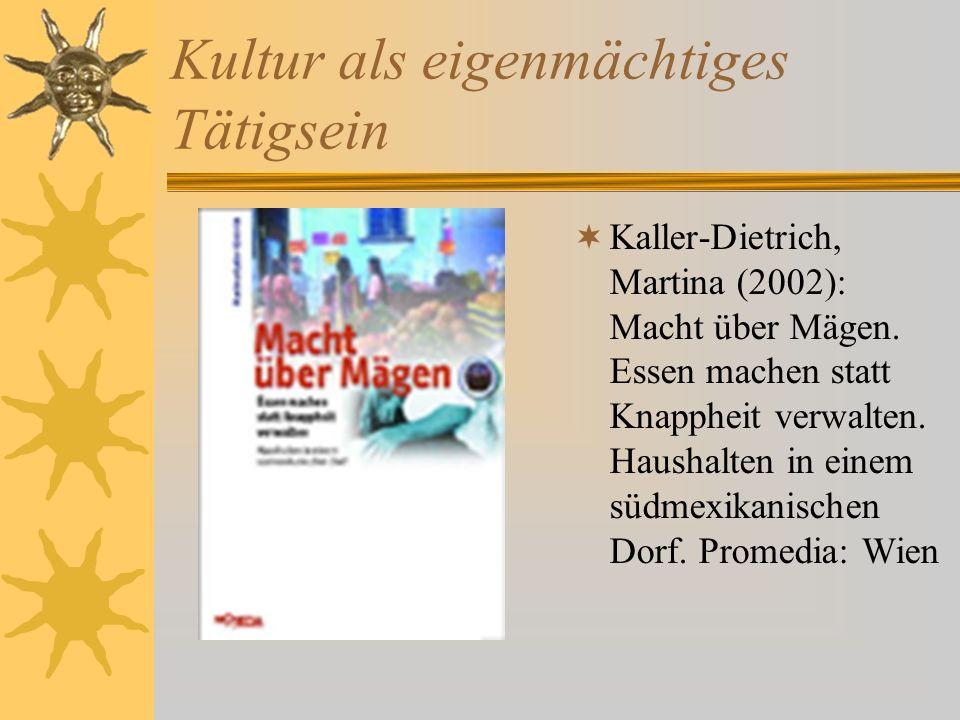 Kultur als eigenmächtiges Tätigsein Kaller-Dietrich, Martina (2002): Macht über Mägen.
