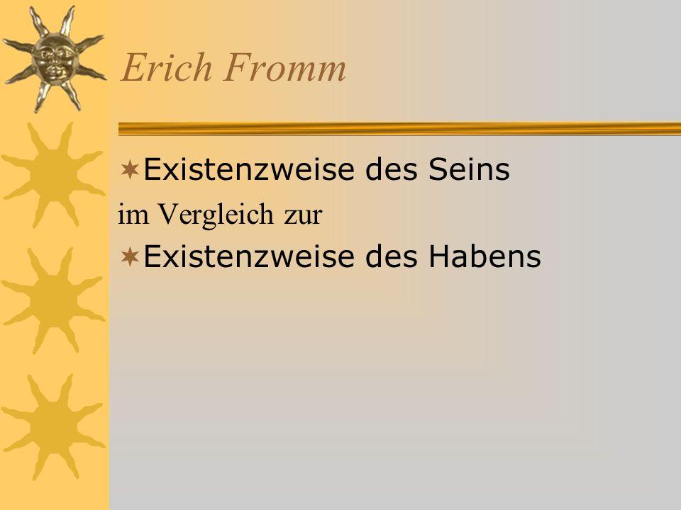Erich Fromm Existenzweise des Seins im Vergleich zur Existenzweise des Habens