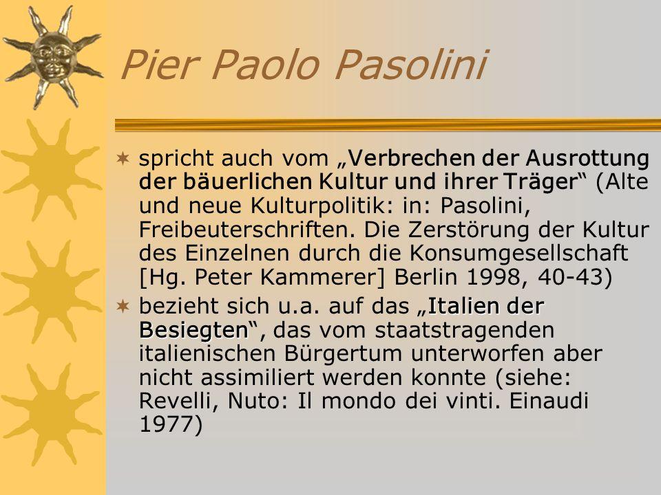 Pier Paolo Pasolini spricht auch vom Verbrechen der Ausrottung der bäuerlichen Kultur und ihrer Träger (Alte und neue Kulturpolitik: in: Pasolini, Freibeuterschriften.