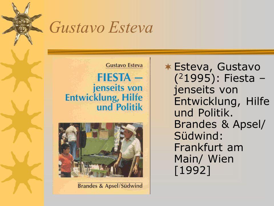 Gustavo Esteva Esteva, Gustavo ( 2 1995): Fiesta – jenseits von Entwicklung, Hilfe und Politik.