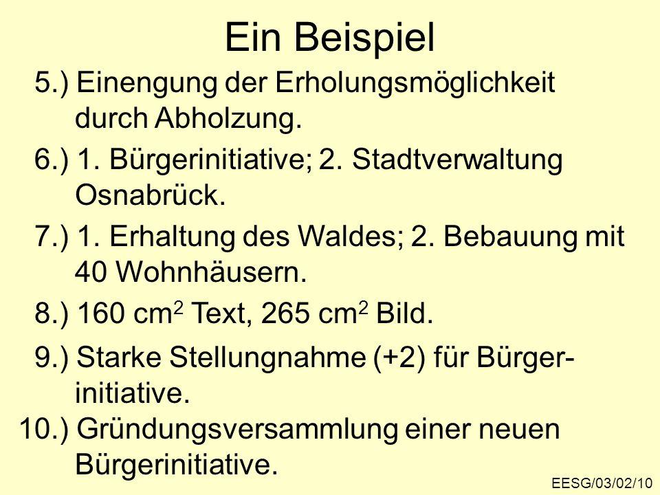 Ein Beispiel EESG/03/02/10 6.) 1. Bürgerinitiative; 2. Stadtverwaltung Osnabrück. 7.) 1. Erhaltung des Waldes; 2. Bebauung mit 40 Wohnhäusern. 5.) Ein