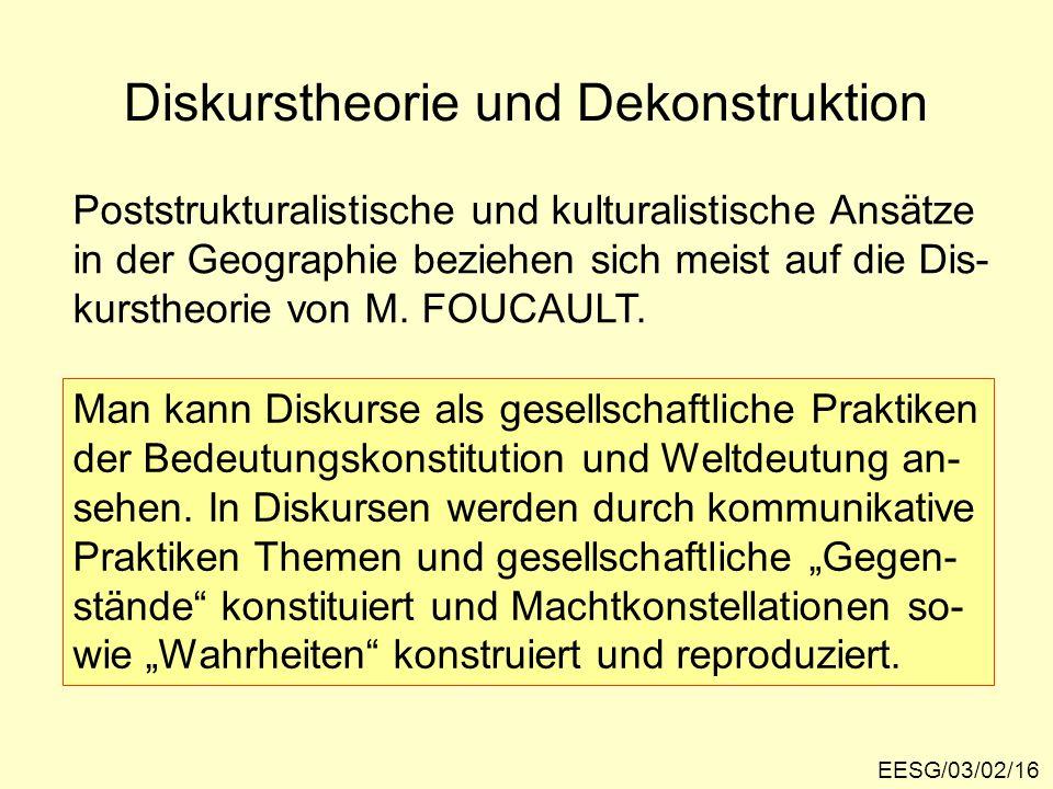 Diskurstheorie und Dekonstruktion EESG/03/02/16 Poststrukturalistische und kulturalistische Ansätze in der Geographie beziehen sich meist auf die Dis-