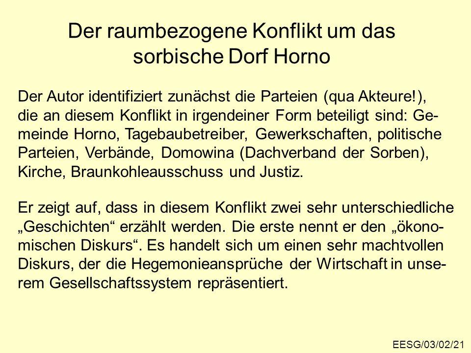 Der raumbezogene Konflikt um das sorbische Dorf Horno EESG/03/02/21 Der Autor identifiziert zunächst die Parteien (qua Akteure!), die an diesem Konfli