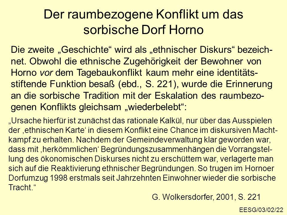 Der raumbezogene Konflikt um das sorbische Dorf Horno EESG/03/02/22 Die zweite Geschichte wird als ethnischer Diskurs bezeich- net. Obwohl die ethnisc
