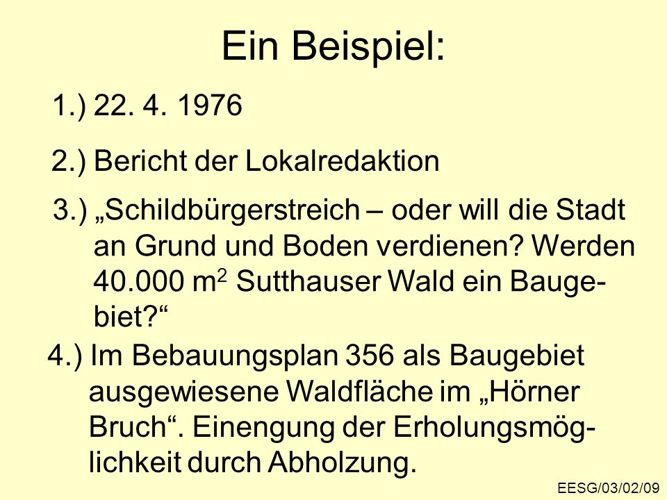 Ein Beispiel: EESG/03/02/09 1.) 22. 4. 1976 2.) Bericht der Lokalredaktion 3.) Schildbürgerstreich – oder will die Stadt an Grund und Boden verdienen?