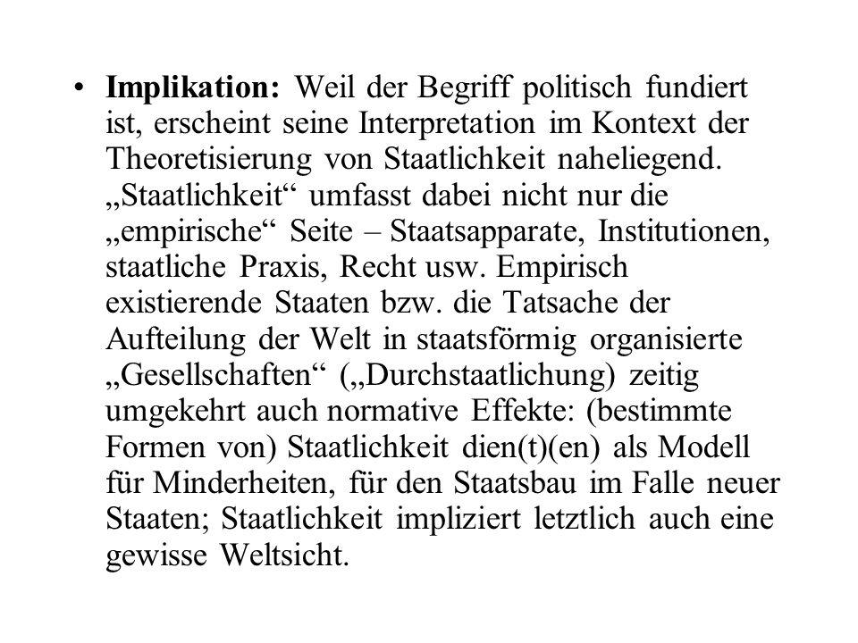 Implikation: Weil der Begriff politisch fundiert ist, erscheint seine Interpretation im Kontext der Theoretisierung von Staatlichkeit naheliegend. Sta
