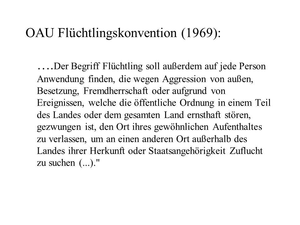 OAU Flüchtlingskonvention (1969): …. Der Begriff Flüchtling soll außerdem auf jede Person Anwendung finden, die wegen Aggression von außen, Besetzung,