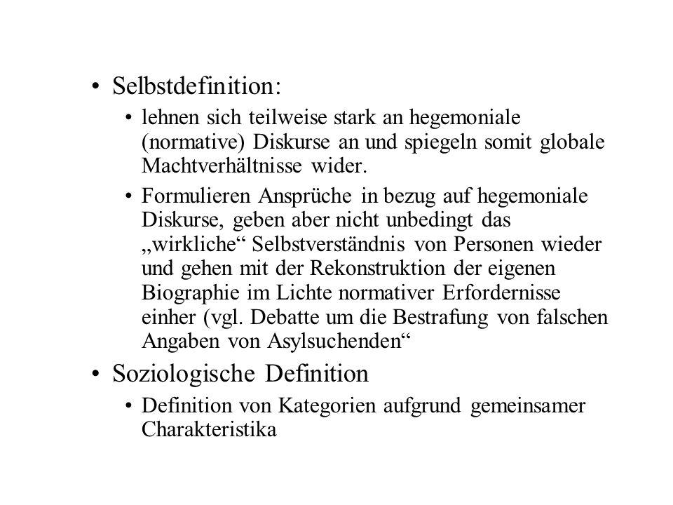 Selbstdefinition: lehnen sich teilweise stark an hegemoniale (normative) Diskurse an und spiegeln somit globale Machtverhältnisse wider.