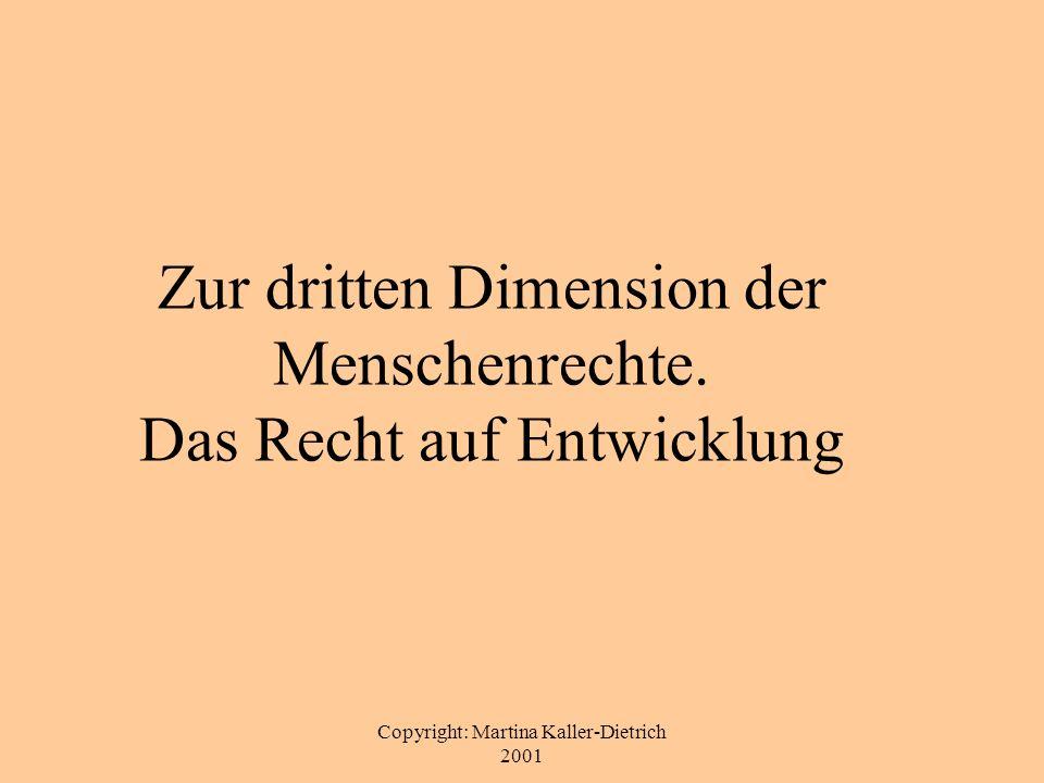 Copyright: Martina Kaller-Dietrich 2001 Zur dritten Dimension der Menschenrechte. Das Recht auf Entwicklung