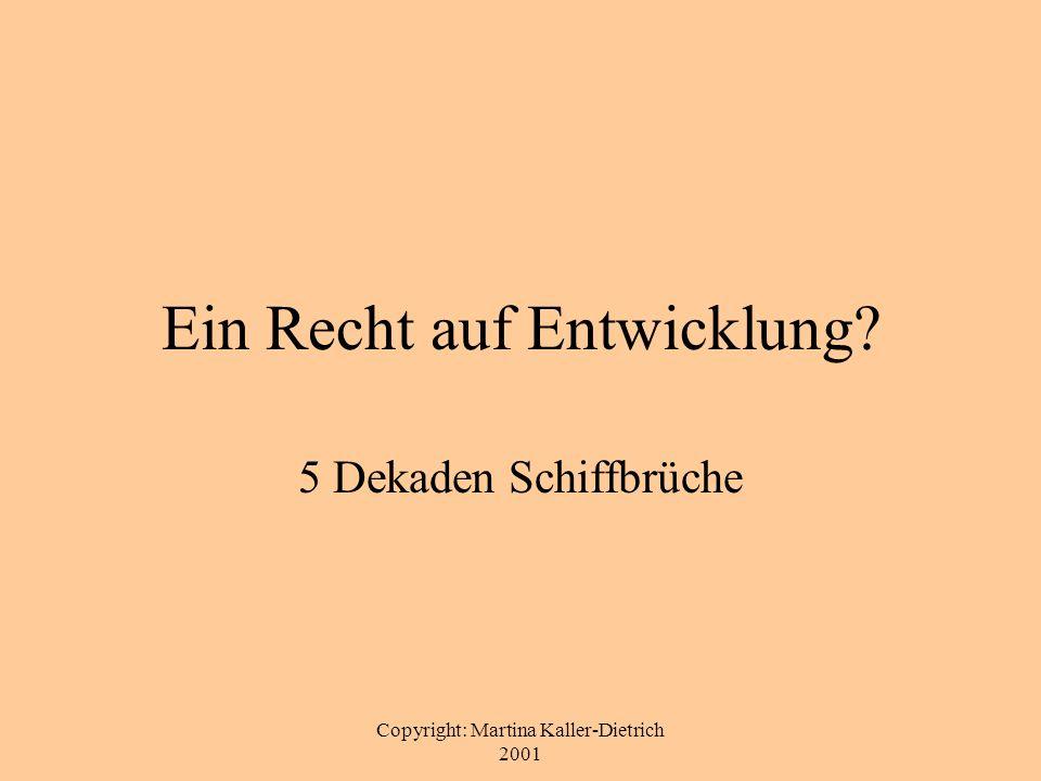 Copyright: Martina Kaller-Dietrich 2001 Ein Recht auf Entwicklung? 5 Dekaden Schiffbrüche
