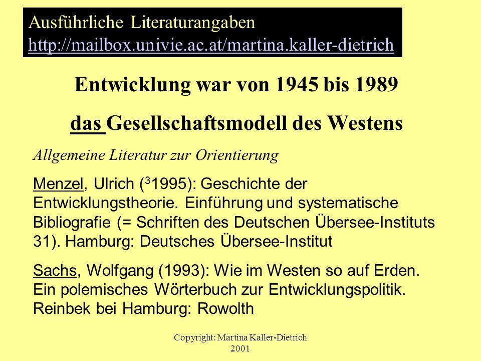 Copyright: Martina Kaller-Dietrich 2001 Entwicklung war von 1945 bis 1989 das Gesellschaftsmodell des Westens Allgemeine Literatur zur Orientierung Me
