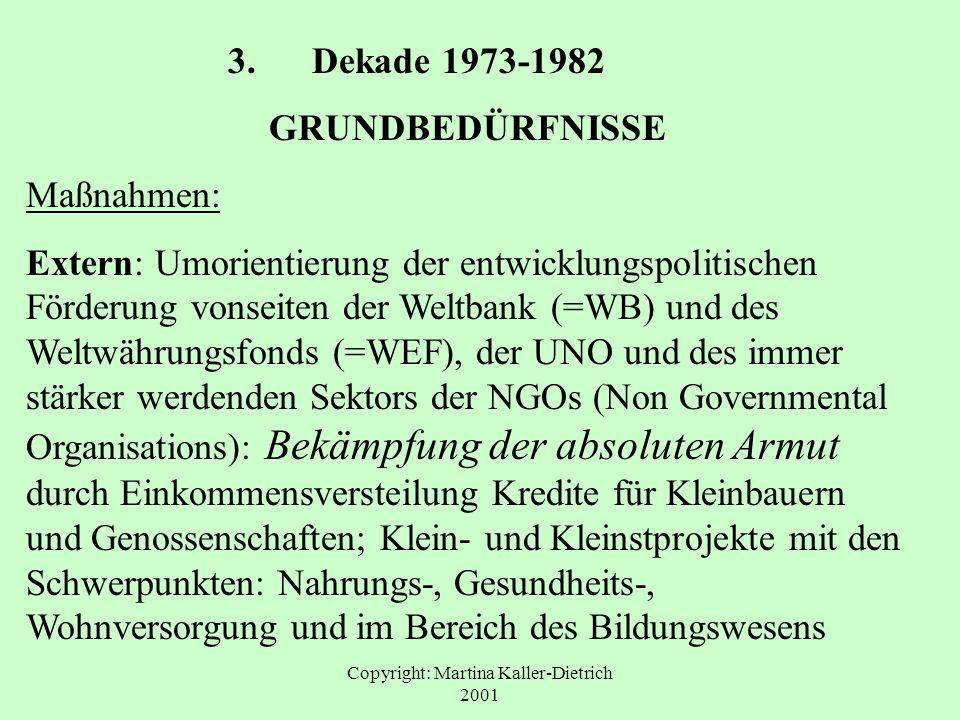 Copyright: Martina Kaller-Dietrich 2001 3. Dekade 1973-1982 GRUNDBEDÜRFNISSE Maßnahmen: Extern: Umorientierung der entwicklungspolitischen Förderung v