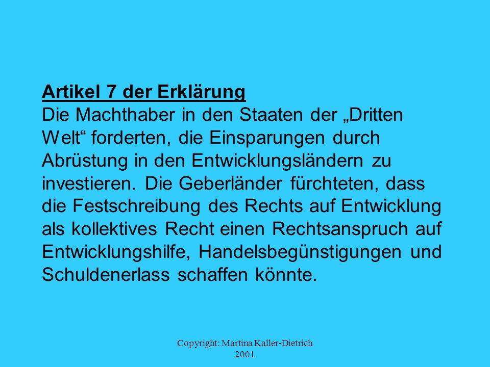 Copyright: Martina Kaller-Dietrich 2001 Artikel 7 der Erklärung Die Machthaber in den Staaten der Dritten Welt forderten, die Einsparungen durch Abrüs