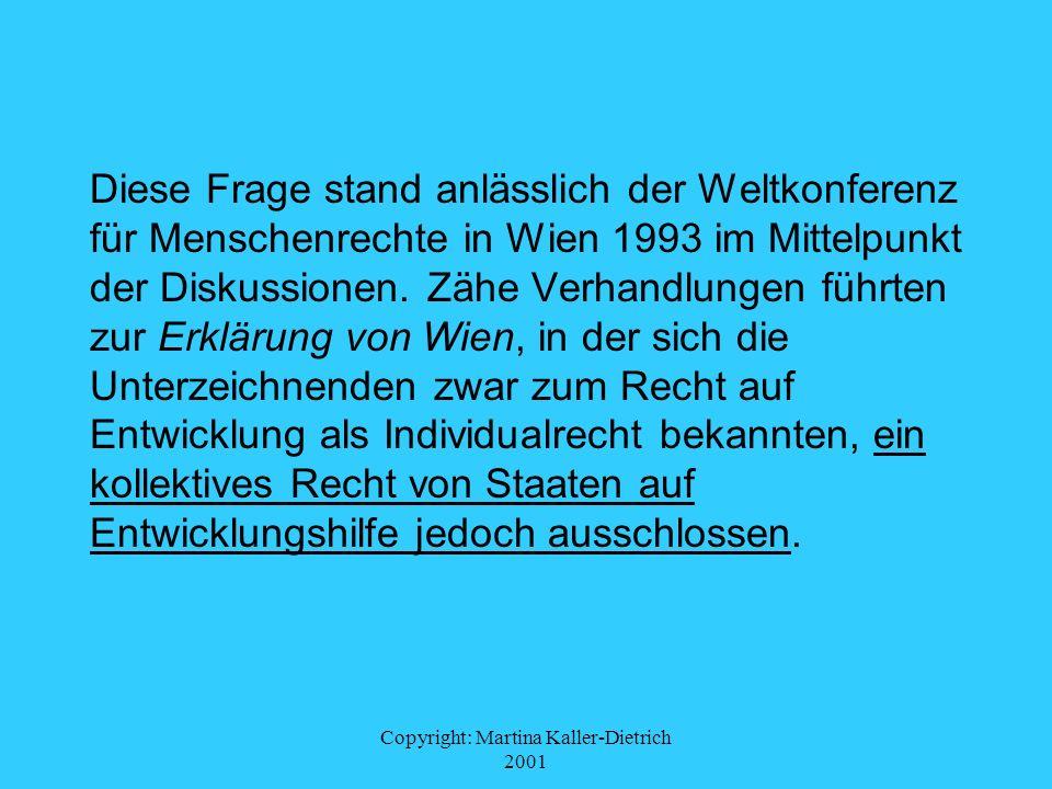 Copyright: Martina Kaller-Dietrich 2001 Diese Frage stand anlässlich der Weltkonferenz für Menschenrechte in Wien 1993 im Mittelpunkt der Diskussionen