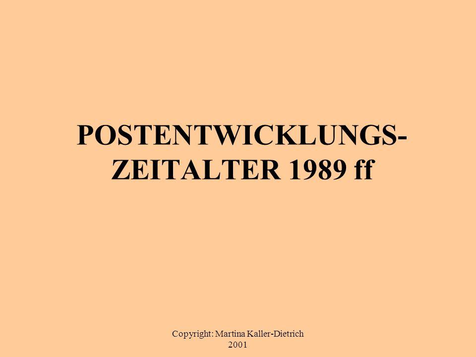 Copyright: Martina Kaller-Dietrich 2001 POSTENTWICKLUNGS- ZEITALTER 1989 ff